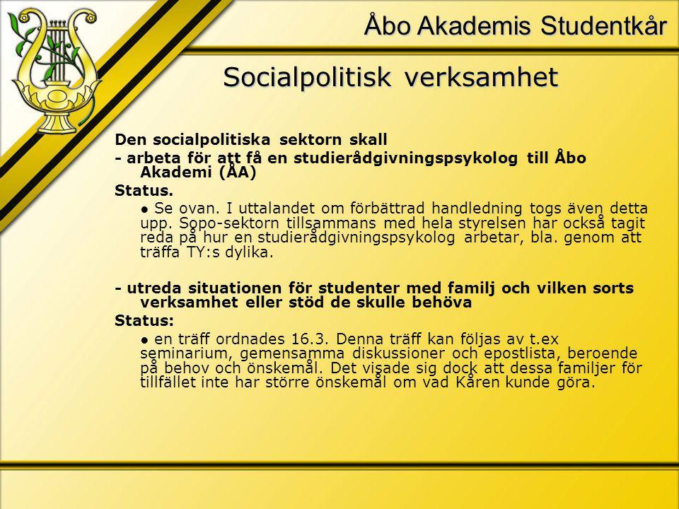 Åbo Akademis Studentkår Socialpolitisk verksamhet Den socialpolitiska sektorn skall - arbeta för att få en studierådgivningspsykolog till Åbo Akademi (ÅA) Status.