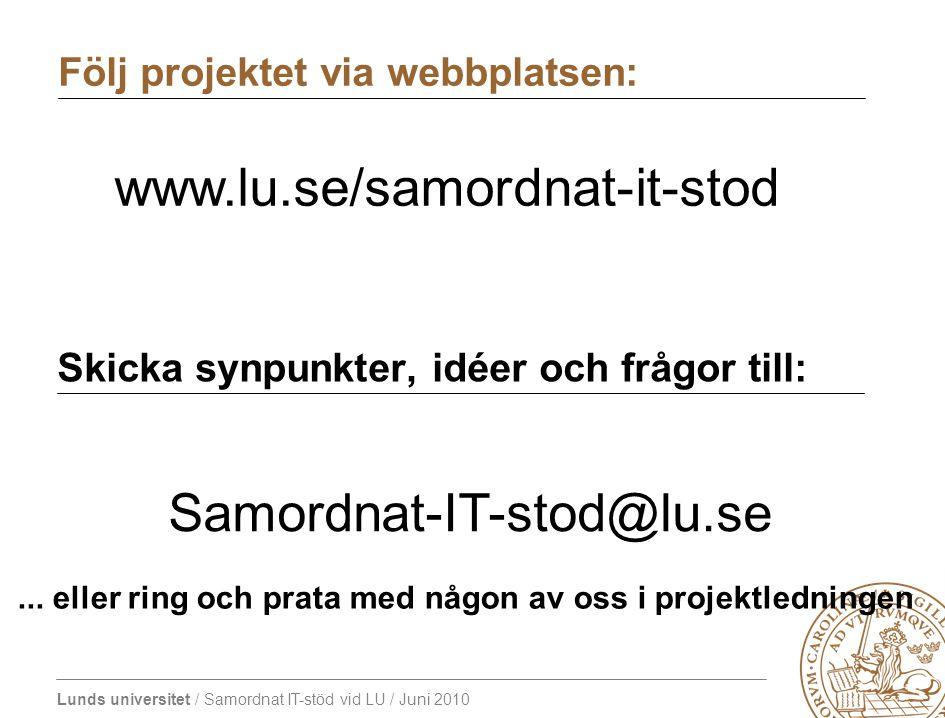 Lunds universitet / Samordnat IT-stöd vid LU / Juni 2010 Skicka synpunkter, idéer och frågor till: Samordnat-IT-stod@lu.se... eller ring och prata med