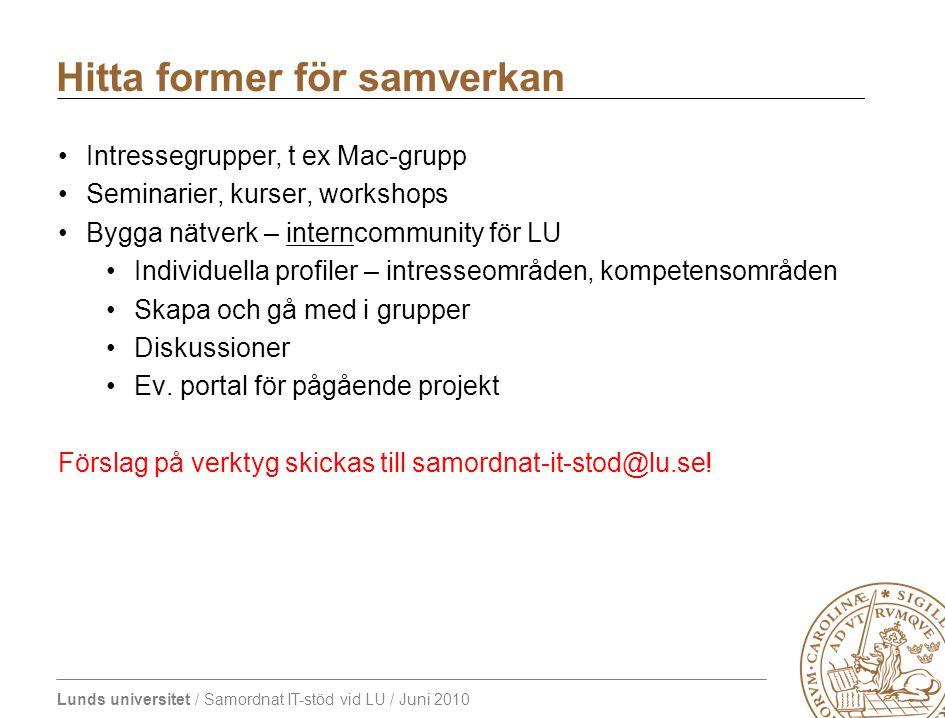 Lunds universitet / Samordnat IT-stöd vid LU / Juni 2010 Hitta former för samverkan Intressegrupper, t ex Mac-grupp Seminarier, kurser, workshops Bygg