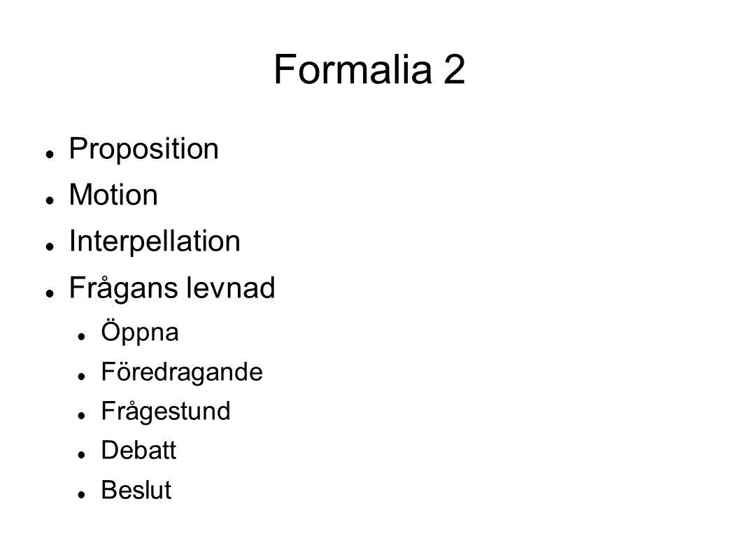 Formalia 2 Proposition Motion Interpellation Frågans levnad Öppna Föredragande Frågestund Debatt Beslut