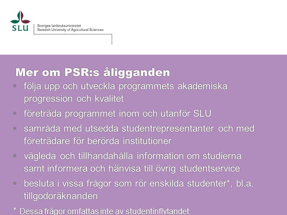 Mer om PSR:s åligganden följa upp och utveckla programmets akademiska progression och kvalitetfölja upp och utveckla programmets akademiska progressio