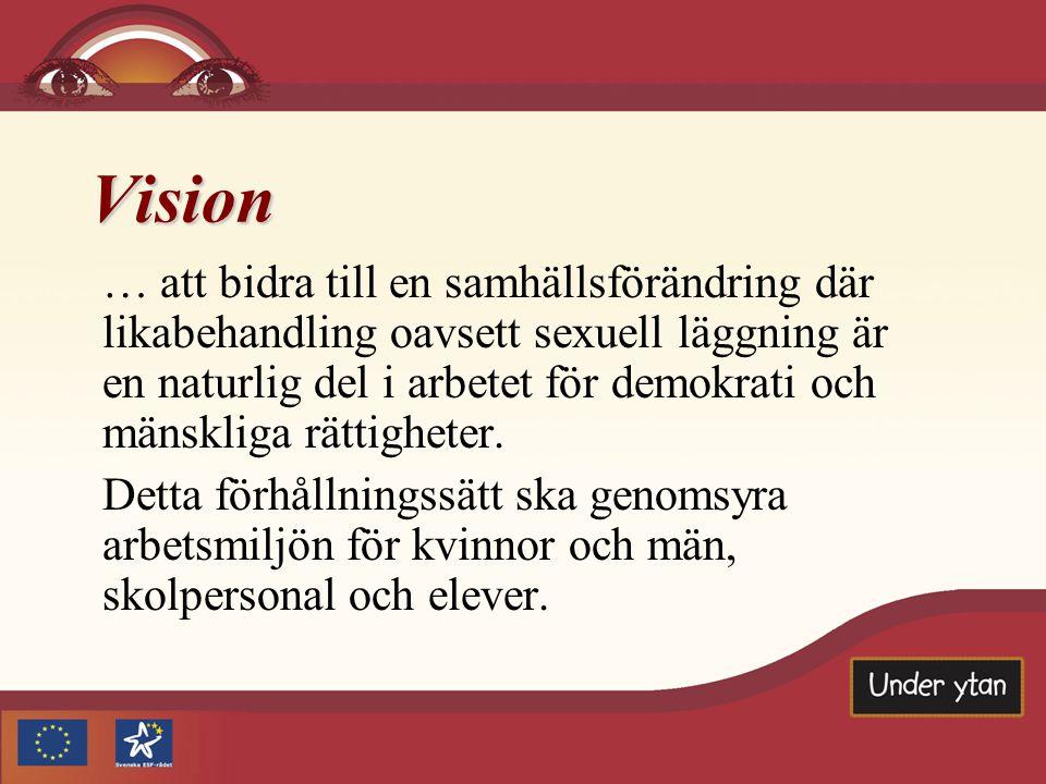 Vision … att bidra till en samhällsförändring där likabehandling oavsett sexuell läggning är en naturlig del i arbetet för demokrati och mänskliga rättigheter.