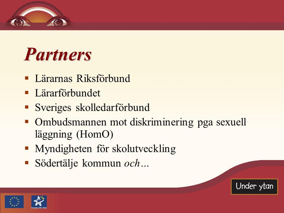 Partners  Lärarnas Riksförbund  Lärarförbundet  Sveriges skolledarförbund  Ombudsmannen mot diskriminering pga sexuell läggning (HomO)  Myndigheten för skolutveckling  Södertälje kommun och…
