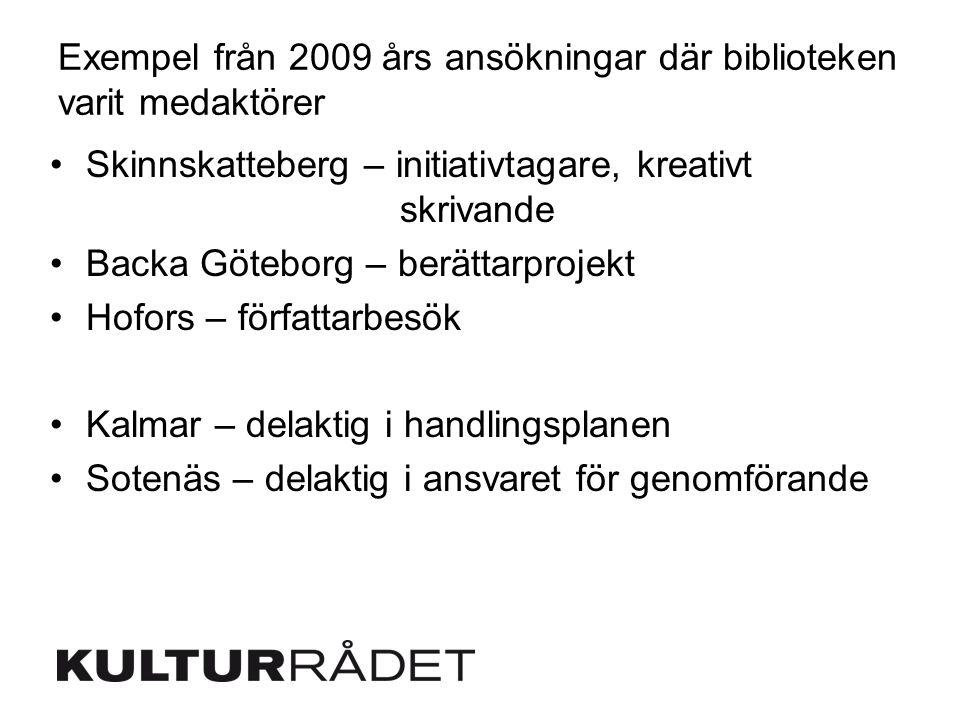 Exempel från 2009 års ansökningar där biblioteken varit medaktörer Skinnskatteberg – initiativtagare, kreativt skrivande Backa Göteborg – berättarprojekt Hofors – författarbesök Kalmar – delaktig i handlingsplanen Sotenäs – delaktig i ansvaret för genomförande