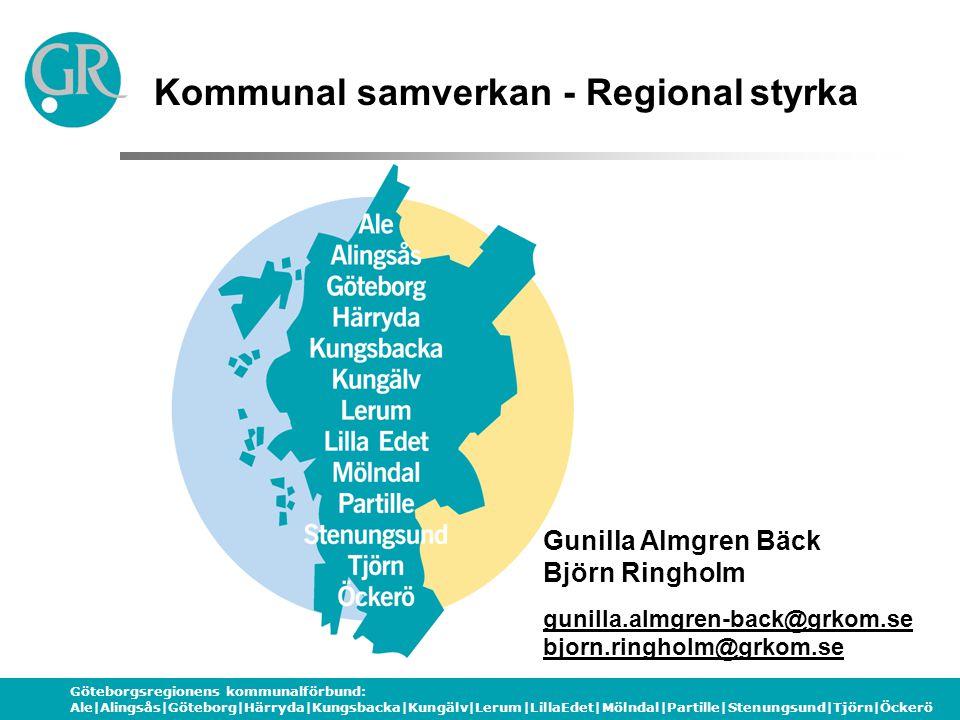 Göteborgsregionens kommunalförbund: Ale|Alingsås|Göteborg|Härryda|Kungsbacka|Kungälv|Lerum|LillaEdet|Mölndal|Partille|Stenungsund|Tjörn|Öckerö Kommunal samverkan - Regional styrka Gunilla Almgren Bäck Björn Ringholm gunilla.almgren-back@grkom.se bjorn.ringholm@grkom.se