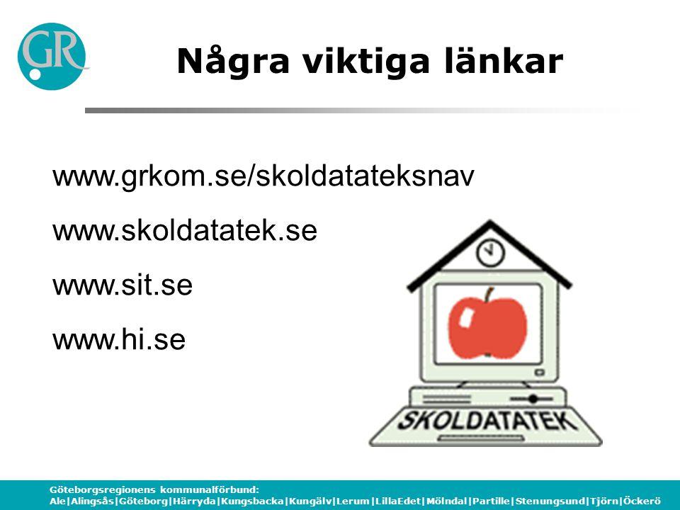 Göteborgsregionens kommunalförbund: Ale|Alingsås|Göteborg|Härryda|Kungsbacka|Kungälv|Lerum|LillaEdet|Mölndal|Partille|Stenungsund|Tjörn|Öckerö www.grkom.se/skoldatateksnav www.skoldatatek.se www.sit.se www.hi.se Några viktiga länkar