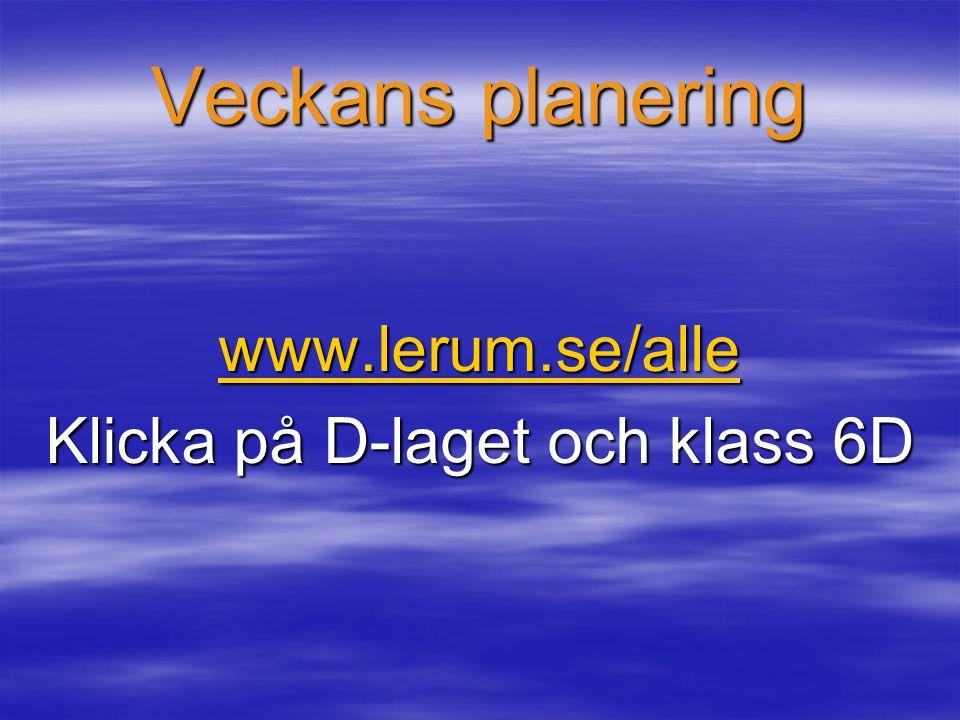 Veckans planering www.lerum.se/alle Klicka på D-laget och klass 6D