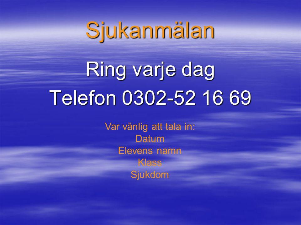 Sjukanmälan Ring varje dag Telefon 0302-52 16 69 Var vänlig att tala in: Datum Elevens namn Klass Sjukdom