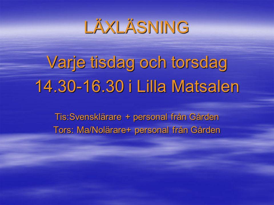 LÄXLÄSNING Varje tisdag och torsdag 14.30-16.30 i Lilla Matsalen Tis:Svensklärare + personal från Gården Tors: Ma/Nolärare+ personal från Gården