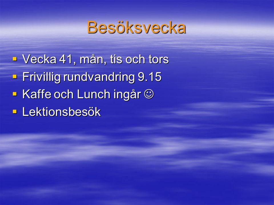 Besöksvecka  Vecka 41, mån, tis och tors  Frivillig rundvandring 9.15  Kaffe och Lunch ingår  Kaffe och Lunch ingår  Lektionsbesök