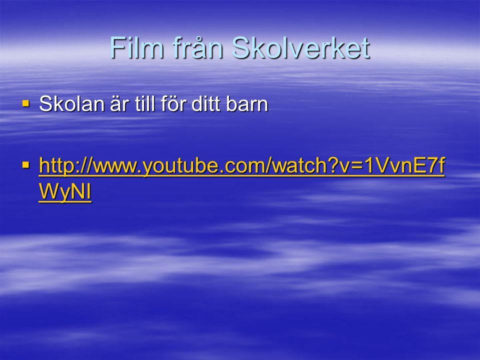 Film från Skolverket  Skolan är till för ditt barn  http://www.youtube.com/watch v=1VvnE7f WyNI http://www.youtube.com/watch v=1VvnE7f WyNI http://www.youtube.com/watch v=1VvnE7f WyNI