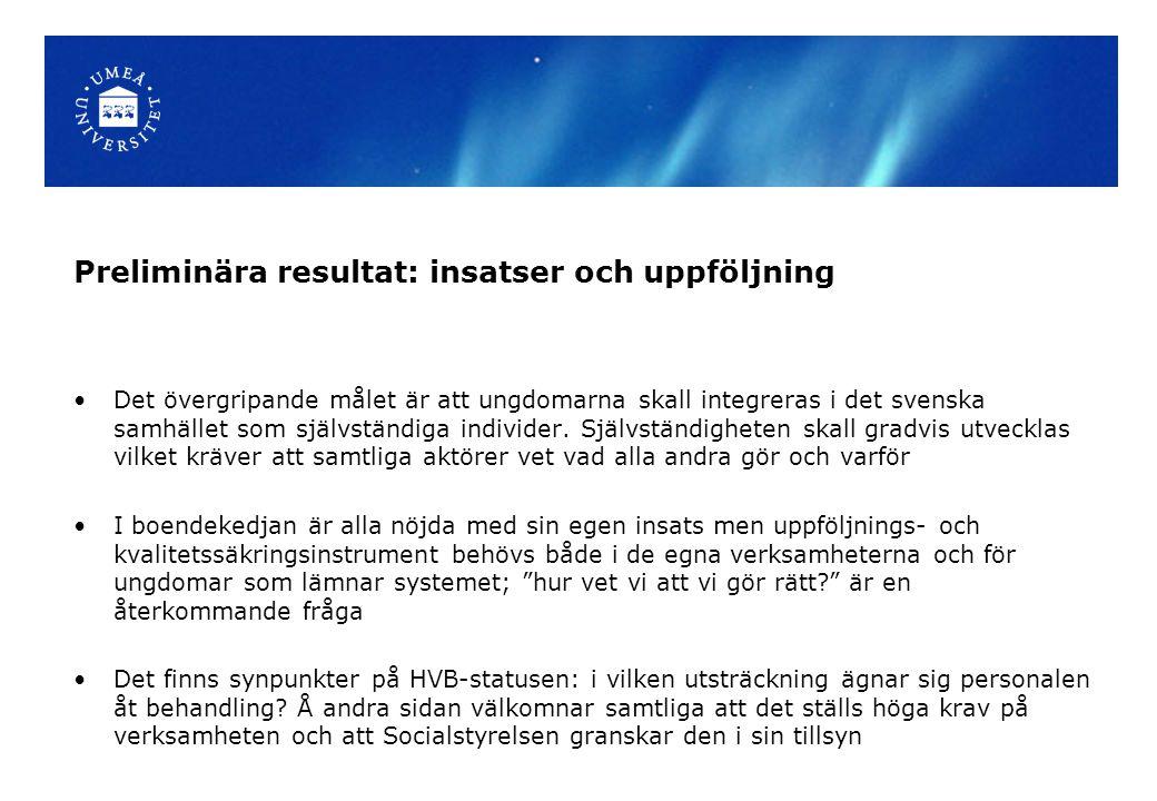 Preliminära resultat: insatser och uppföljning Det övergripande målet är att ungdomarna skall integreras i det svenska samhället som självständiga ind