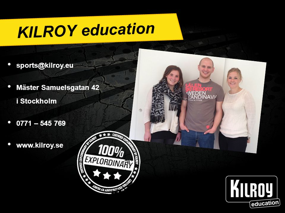 KILROY education sports@kilroy.eu Mäster Samuelsgatan 42 i Stockholm 0771 – 545 769 www.kilroy.se KILROY education