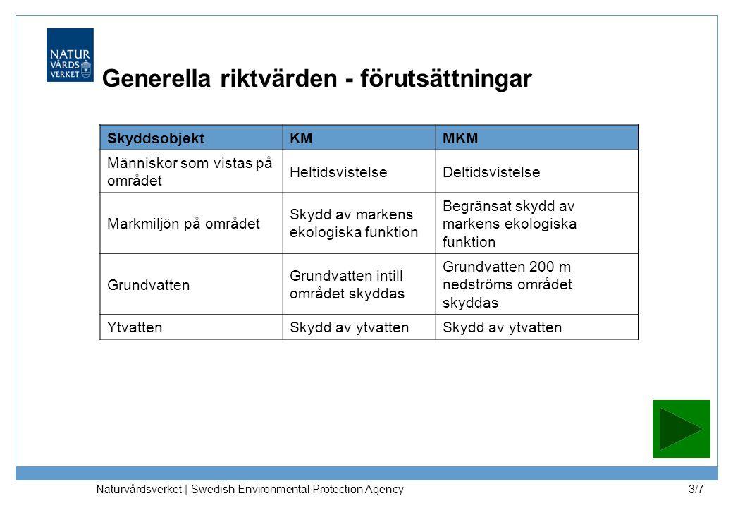 Naturvårdsverket | Swedish Environmental Protection Agency 3/7 Generella riktvärden - förutsättningar SkyddsobjektKMMKM Människor som vistas på område