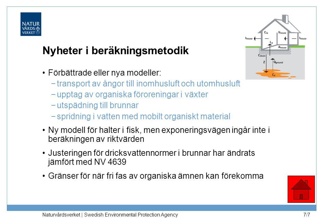 Naturvårdsverket | Swedish Environmental Protection Agency 7/7 Nyheter i beräkningsmetodik Förbättrade eller nya modeller: −transport av ångor till in