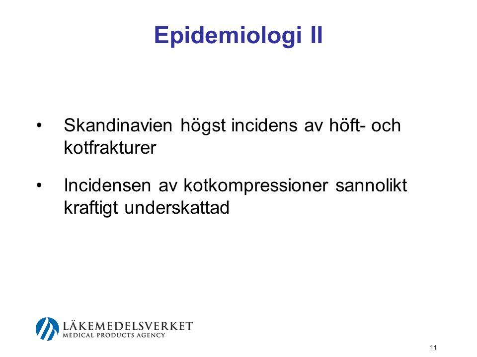 11 Epidemiologi II Skandinavien högst incidens av höft- och kotfrakturer Incidensen av kotkompressioner sannolikt kraftigt underskattad