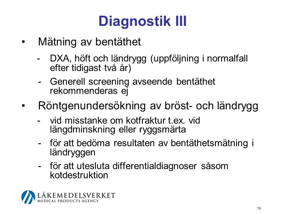 19 Diagnostik III Mätning av bentäthet -DXA, höft och ländrygg (uppföljning i normalfall efter tidigast två år) -Generell screening avseende bentäthet rekommenderas ej Röntgenundersökning av bröst- och ländrygg -vid misstanke om kotfraktur t.ex.