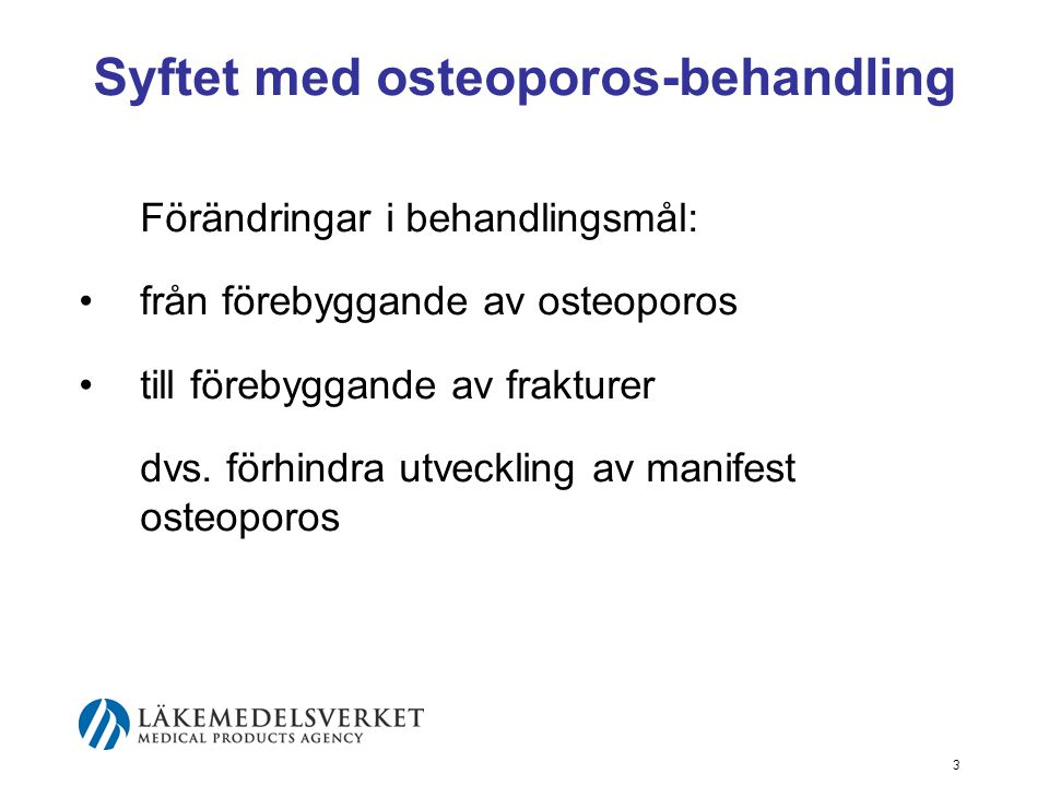 3 Syftet med osteoporos-behandling Förändringar i behandlingsmål: från förebyggande av osteoporos till förebyggande av frakturer dvs.
