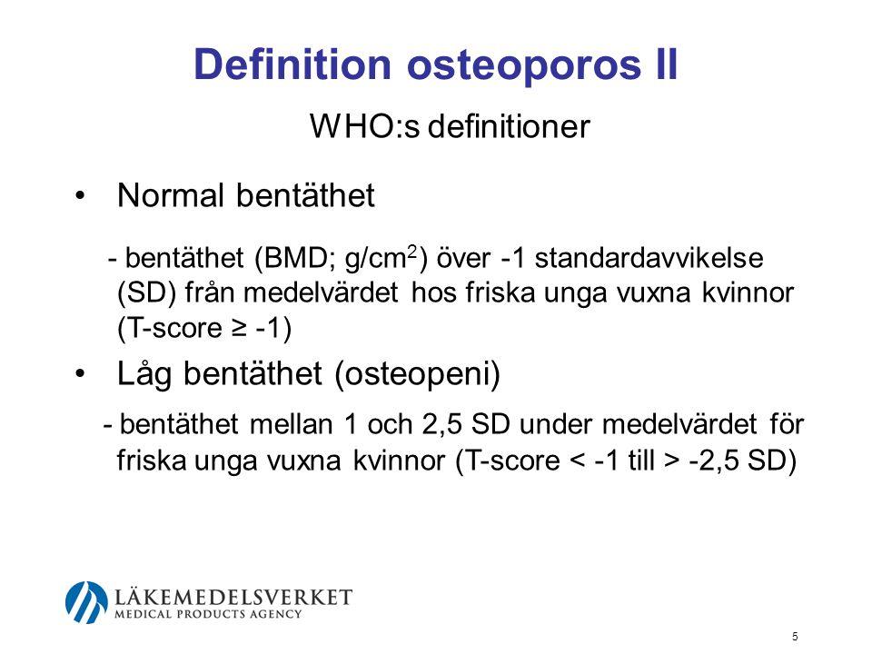 6 Definition osteoporos III WHO:s definitioner Osteoporos - Bentäthet 2,5 SD eller mer under medelvärdet för friska unga vuxna kvinnor (T-score ≤ -2,5 SD) Manifest osteoporos -Bentäthet 2,5 SD eller mer under medelvärdet för friska unga vuxna kvinnor och en eller flera lågenergifrakturer (osteoporosfraktur + T-score ≤ -2,5)