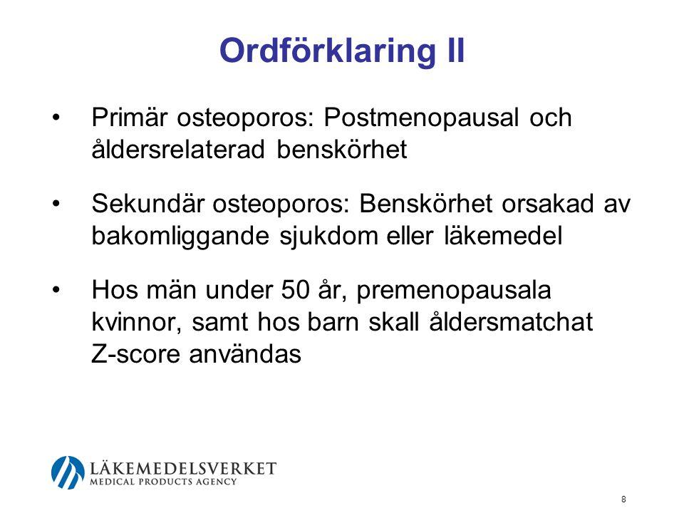 8 Ordförklaring II Primär osteoporos: Postmenopausal och åldersrelaterad benskörhet Sekundär osteoporos: Benskörhet orsakad av bakomliggande sjukdom eller läkemedel Hos män under 50 år, premenopausala kvinnor, samt hos barn skall åldersmatchat Z-score användas