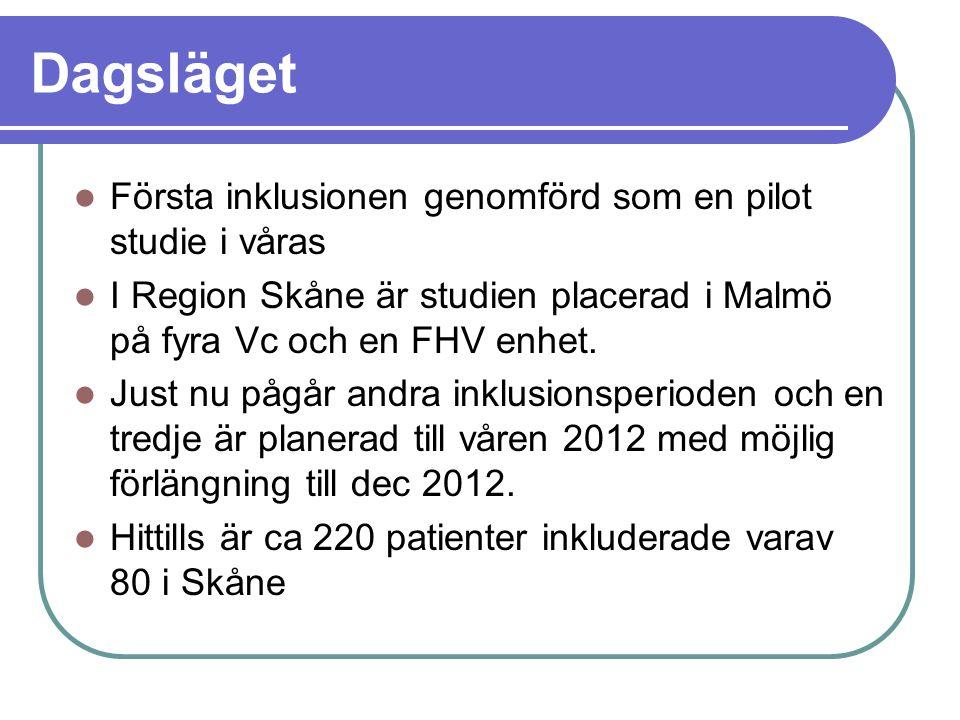 Dagsläget Första inklusionen genomförd som en pilot studie i våras I Region Skåne är studien placerad i Malmö på fyra Vc och en FHV enhet. Just nu påg