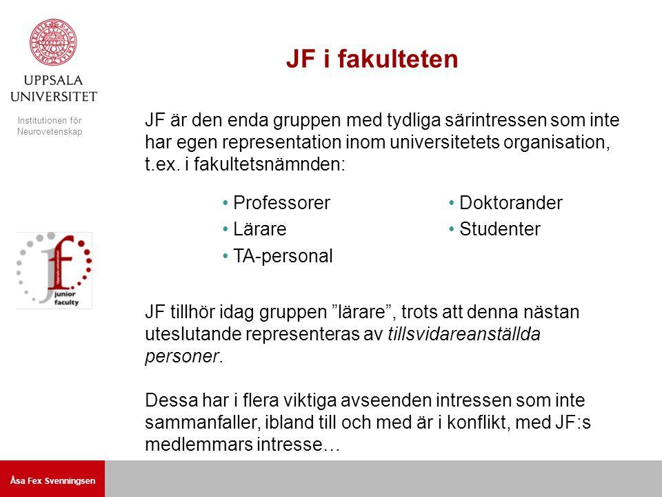 Åsa Fex Svenningsen Institutionen för Neurovetenskap JF i fakulteten JF är den enda gruppen med tydliga särintressen som inte har egen representation inom universitetets organisation, t.ex.