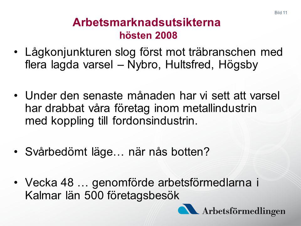 Bild 11 Arbetsmarknadsutsikterna hösten 2008 Lågkonjunkturen slog först mot träbranschen med flera lagda varsel – Nybro, Hultsfred, Högsby Under den s