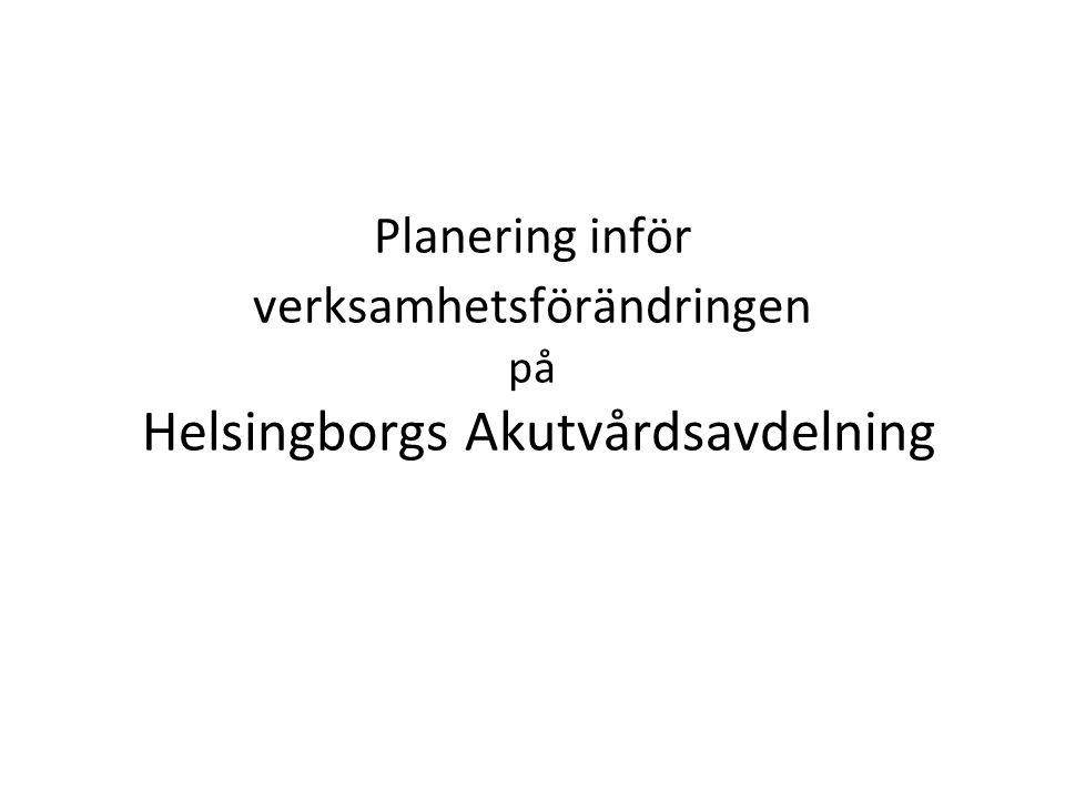 Planering inför verksamhetsförändringen på Helsingborgs Akutvårdsavdelning