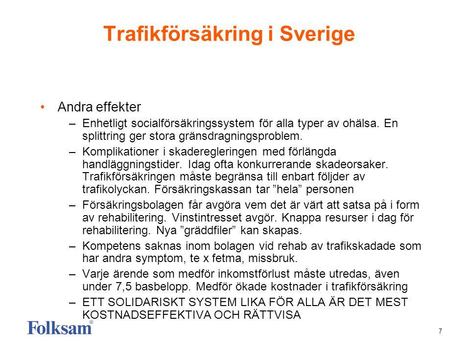 7 Trafikförsäkring i Sverige Andra effekter –Enhetligt socialförsäkringssystem för alla typer av ohälsa. En splittring ger stora gränsdragningsproblem