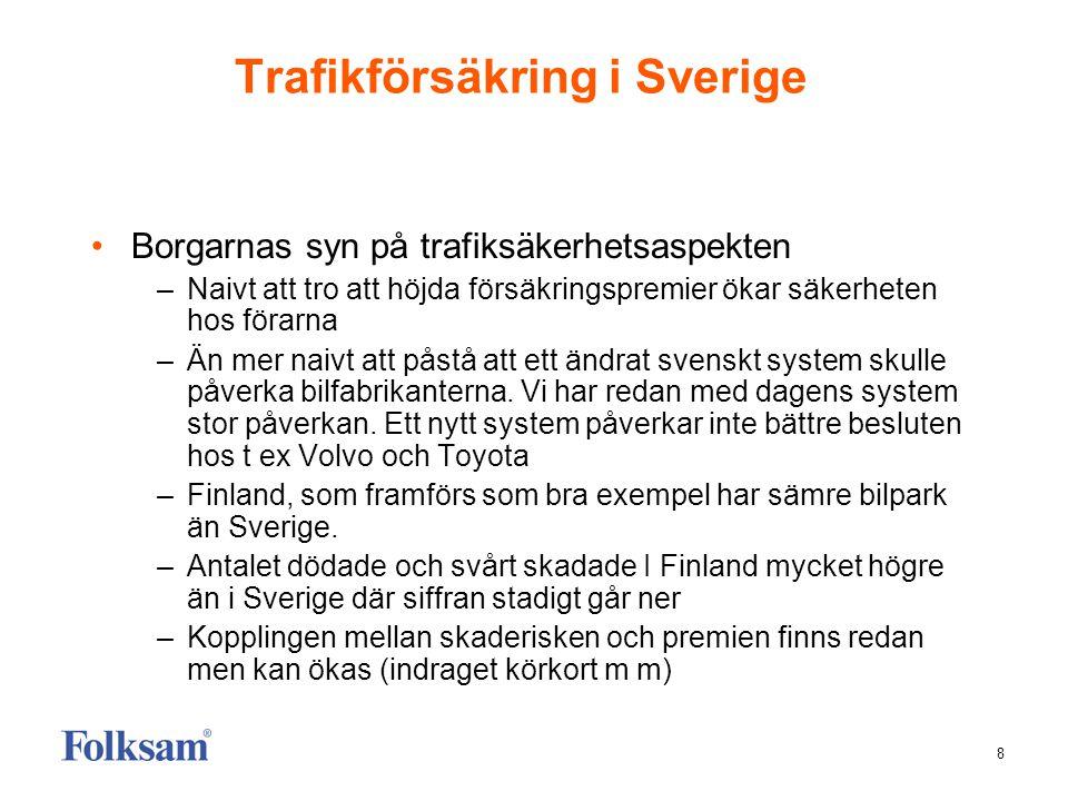 8 Trafikförsäkring i Sverige Borgarnas syn på trafiksäkerhetsaspekten –Naivt att tro att höjda försäkringspremier ökar säkerheten hos förarna –Än mer naivt att påstå att ett ändrat svenskt system skulle påverka bilfabrikanterna.