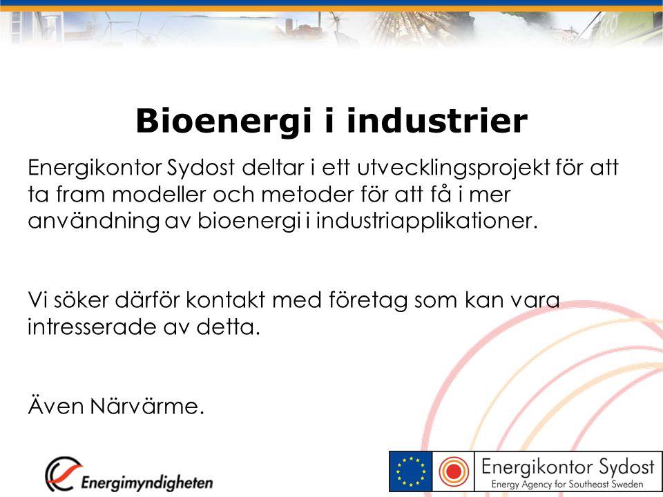 Bioenergi i industrier Energikontor Sydost deltar i ett utvecklingsprojekt för att ta fram modeller och metoder för att få i mer användning av bioener