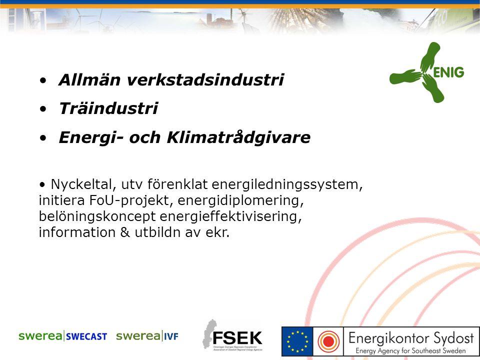 Allmän verkstadsindustri Träindustri Energi- och Klimatrådgivare Nyckeltal, utv förenklat energiledningssystem, initiera FoU-projekt, energidiplomerin