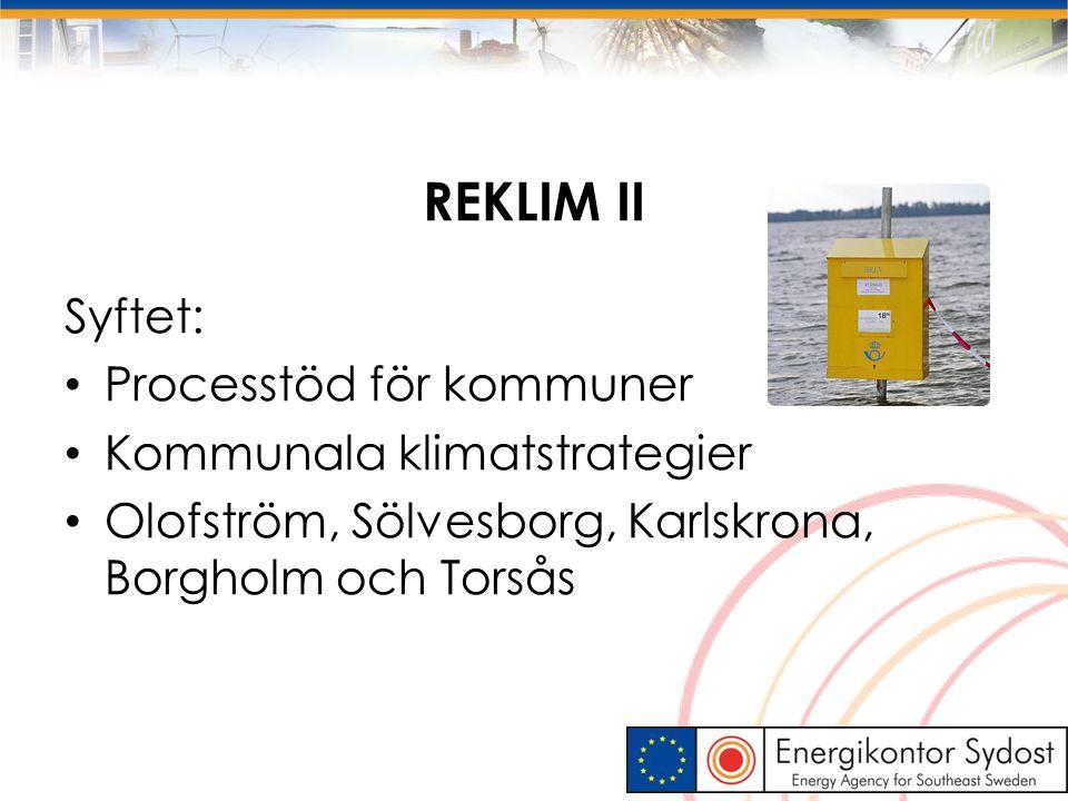 REKLIM II Syftet: Processtöd för kommuner Kommunala klimatstrategier Olofström, Sölvesborg, Karlskrona, Borgholm och Torsås