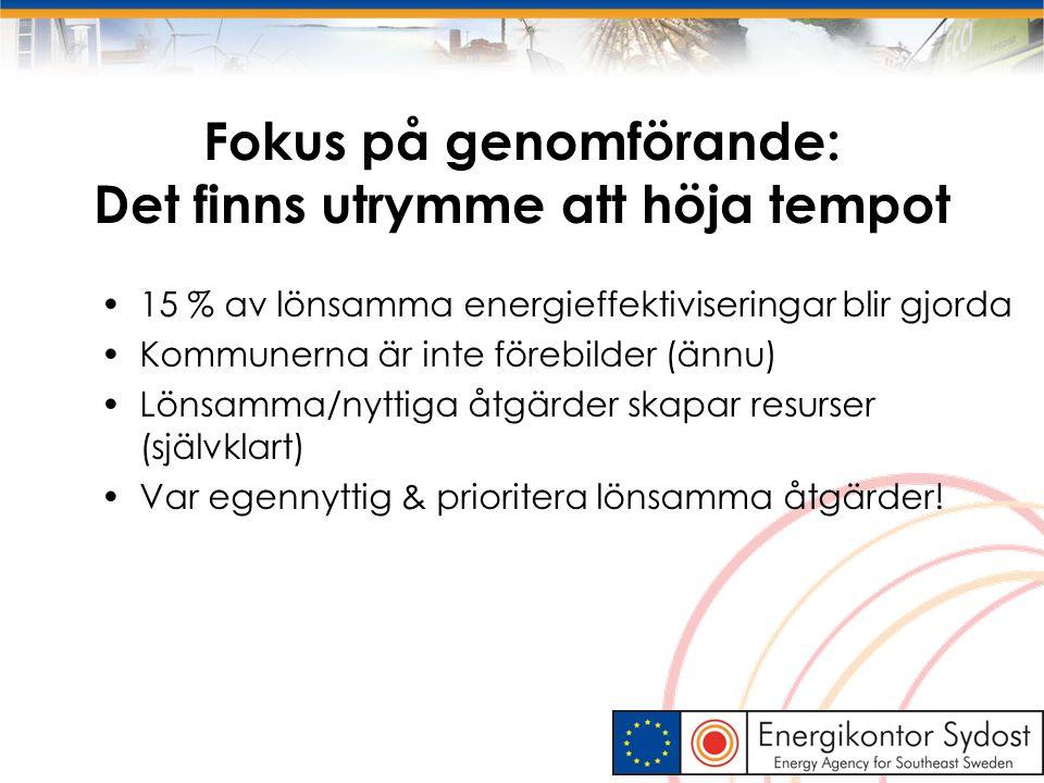6 Fokus på genomförande: Det finns utrymme att höja tempot 15 % av lönsamma energieffektiviseringar blir gjorda Kommunerna är inte förebilder (ännu) L