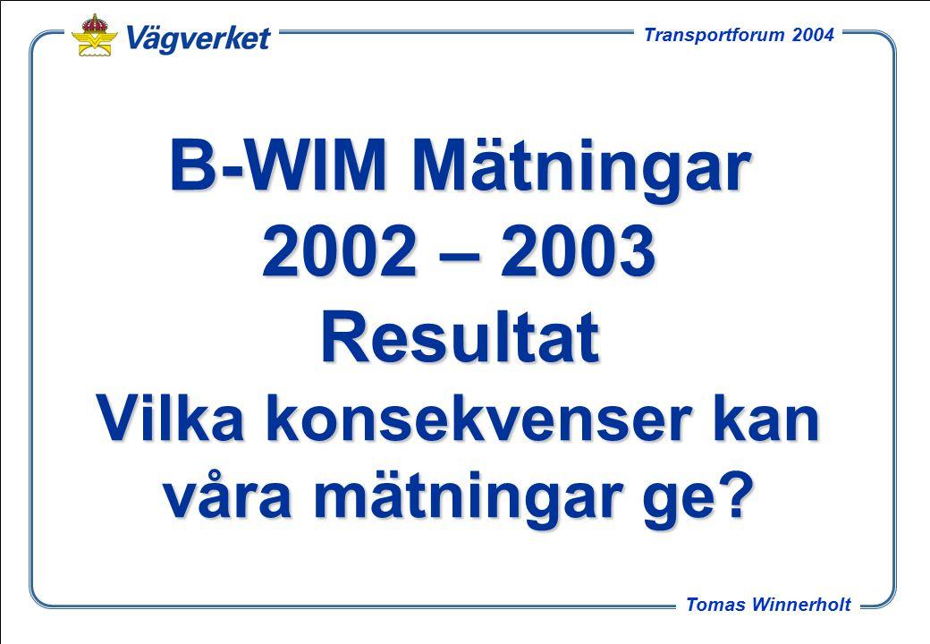 1 Tomas Winnerholt Transportforum 2004 B-WIM Mätningar 2002 – 2003 Resultat Vilka konsekvenser kan våra mätningar ge?