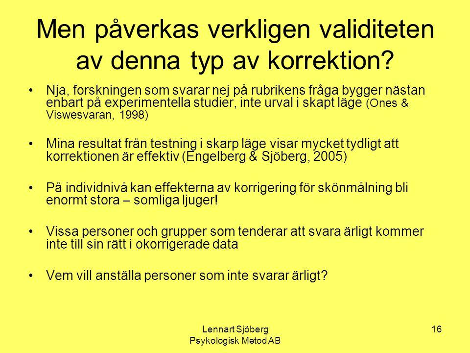Lennart Sjöberg Psykologisk Metod AB 16 Men påverkas verkligen validiteten av denna typ av korrektion? Nja, forskningen som svarar nej på rubrikens fr