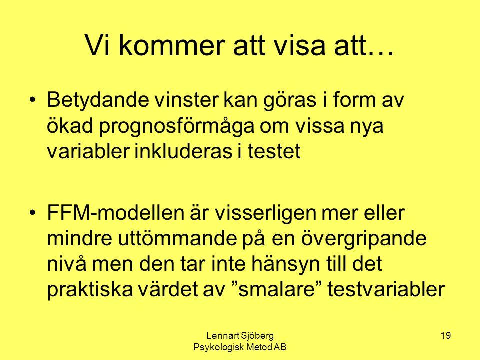 Lennart Sjöberg Psykologisk Metod AB 19 Vi kommer att visa att… Betydande vinster kan göras i form av ökad prognosförmåga om vissa nya variabler inklu