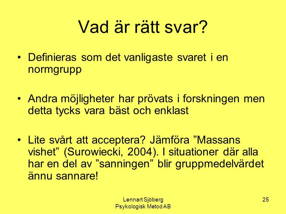 Lennart Sjöberg Psykologisk Metod AB 25 Vad är rätt svar? Definieras som det vanligaste svaret i en normgrupp Andra möjligheter har prövats i forsknin