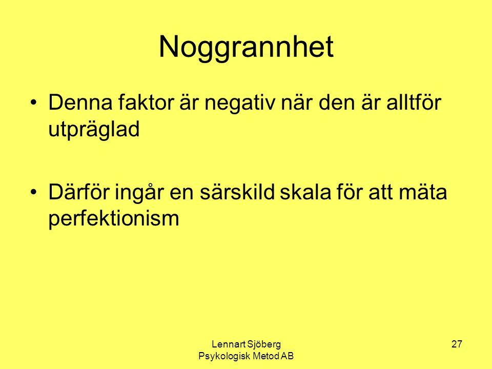 Lennart Sjöberg Psykologisk Metod AB 27 Noggrannhet Denna faktor är negativ när den är alltför utpräglad Därför ingår en särskild skala för att mäta p