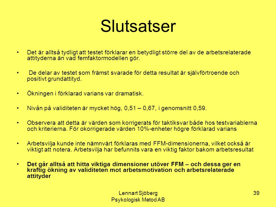 Lennart Sjöberg Psykologisk Metod AB 39 Slutsatser Det är alltså tydligt att testet förklarar en betydligt större del av de arbetsrelaterade attityder