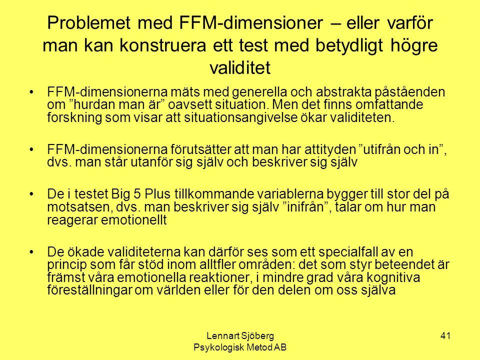 Lennart Sjöberg Psykologisk Metod AB 41 Problemet med FFM-dimensioner – eller varför man kan konstruera ett test med betydligt högre validitet FFM-dim