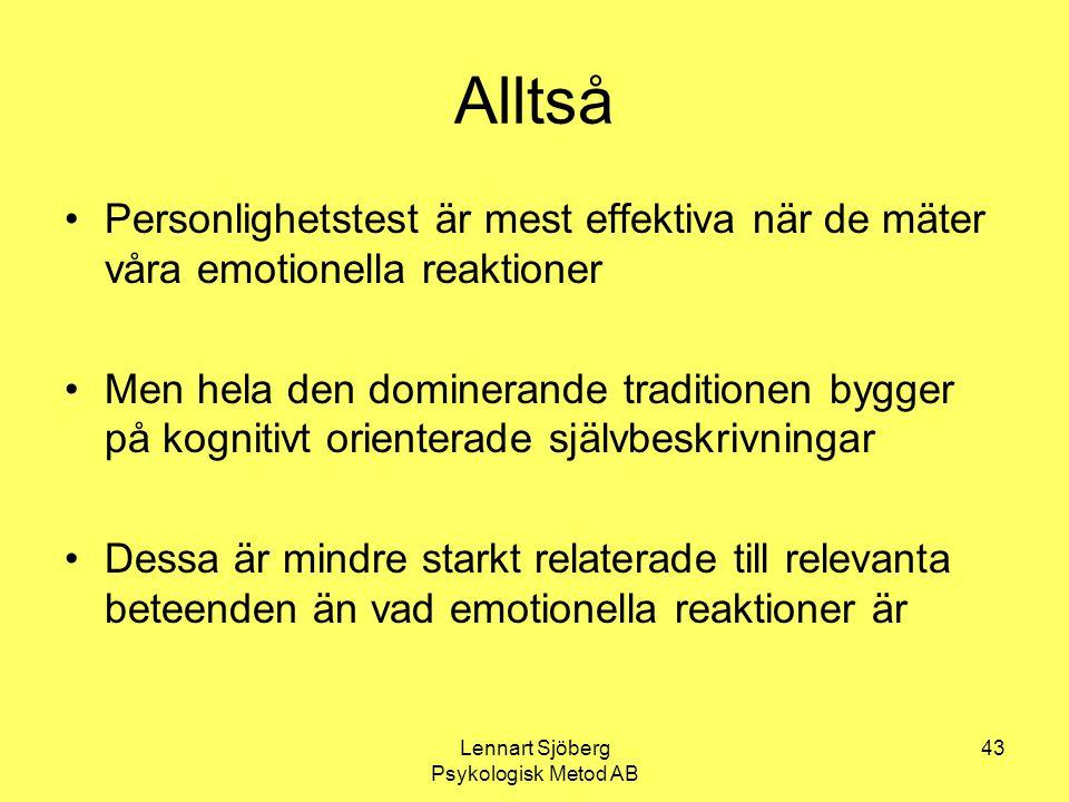 Lennart Sjöberg Psykologisk Metod AB 43 Alltså Personlighetstest är mest effektiva när de mäter våra emotionella reaktioner Men hela den dominerande t