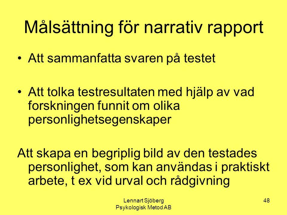 Lennart Sjöberg Psykologisk Metod AB 48 Målsättning för narrativ rapport Att sammanfatta svaren på testet Att tolka testresultaten med hjälp av vad fo