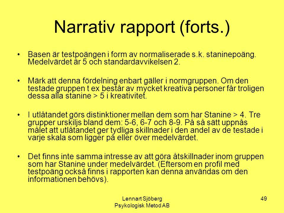 Lennart Sjöberg Psykologisk Metod AB 49 Narrativ rapport (forts.) Basen är testpoängen i form av normaliserade s.k. staninepoäng. Medelvärdet är 5 och