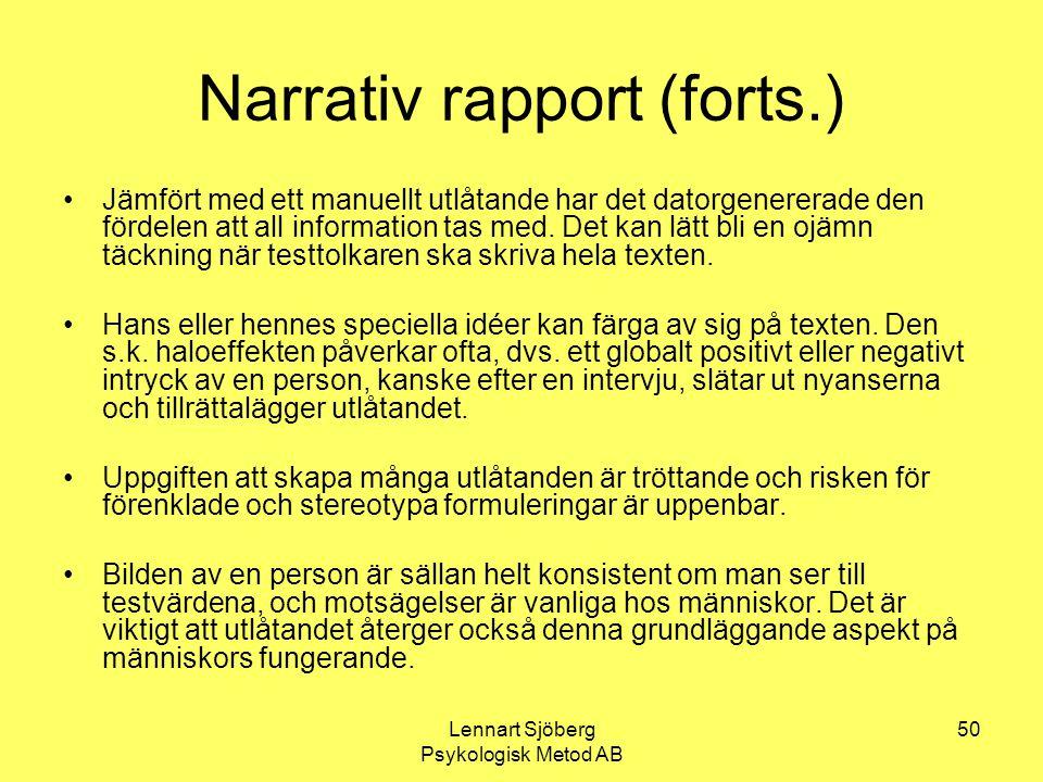 Lennart Sjöberg Psykologisk Metod AB 50 Narrativ rapport (forts.) Jämfört med ett manuellt utlåtande har det datorgenererade den fördelen att all info