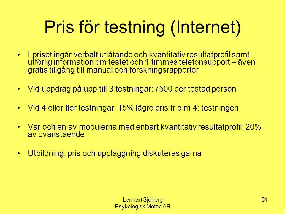 Lennart Sjöberg Psykologisk Metod AB 51 Pris för testning (Internet) I priset ingår verbalt utlåtande och kvantitativ resultatprofil samt utförlig inf