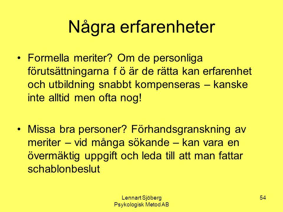 Lennart Sjöberg Psykologisk Metod AB 54 Några erfarenheter Formella meriter? Om de personliga förutsättningarna f ö är de rätta kan erfarenhet och utb