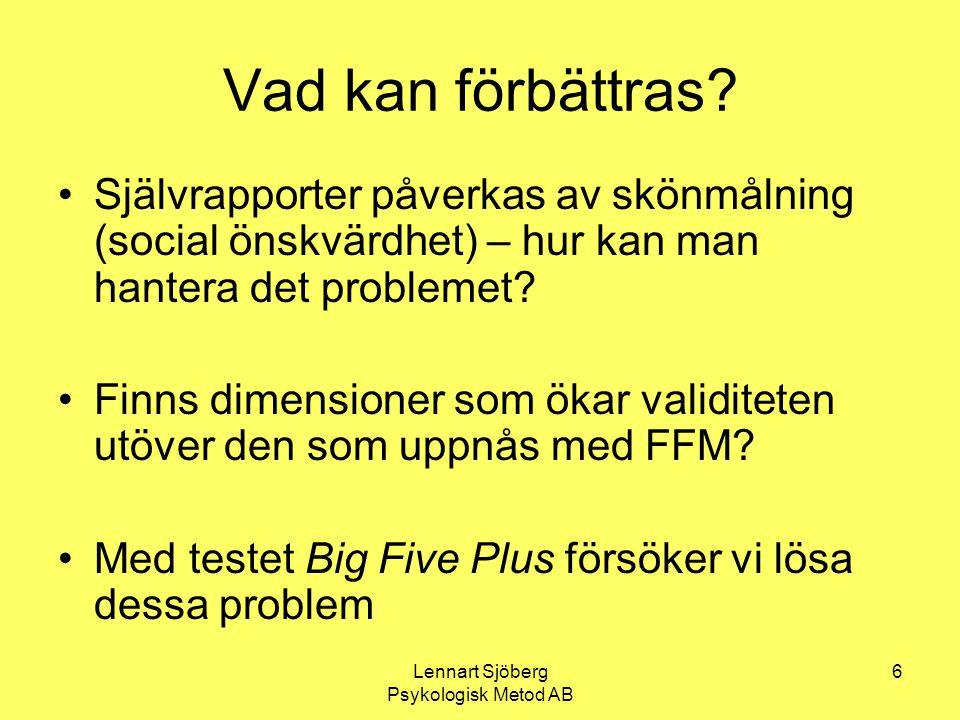 Lennart Sjöberg Psykologisk Metod AB 6 Vad kan förbättras? Självrapporter påverkas av skönmålning (social önskvärdhet) – hur kan man hantera det probl