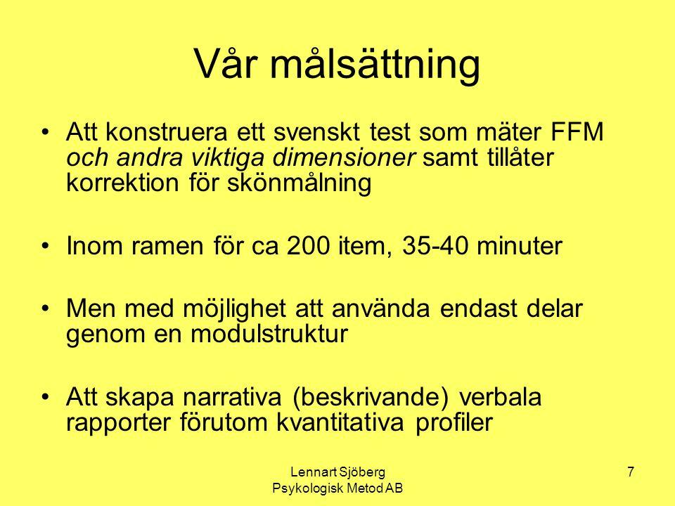Lennart Sjöberg Psykologisk Metod AB 8 Forskning Omfattande forskningsprogram (empiriskt och teoretiskt) påbörjades hösten 2005 och är nu i slutvarvet 13 studier har genomförts med totalt ca 2 000 testade personer Samtliga delskalor är stabila och har god reliabilitet Begreppsvalideringar har genomgående gett goda resultat Relation till arbetslivsdimensioner är en ytterligare form av validering som använts genomgående