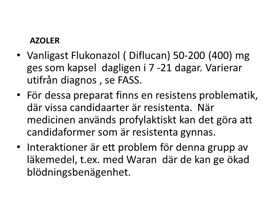 AZOLER Vanligast Flukonazol ( Diflucan) 50-200 (400) mg ges som kapsel dagligen i 7 -21 dagar.